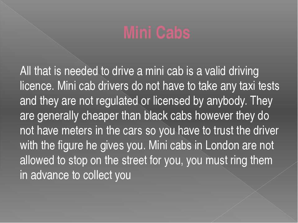 Mini Cabs All that is needed to drive a mini cab is a valid driving licence. ...