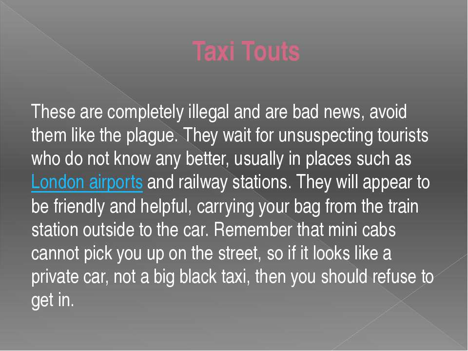 Taxi Touts These are completely illegal and are bad news, avoid them like the...
