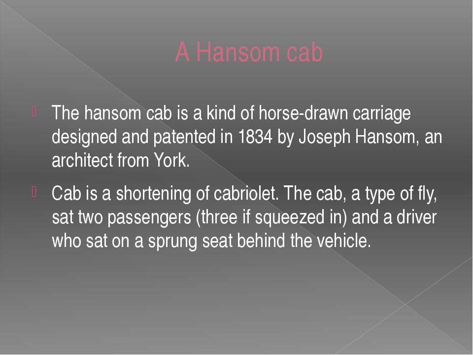 A Hansom cab The hansom cab is a kind of horse-drawn carriage designed and pa...