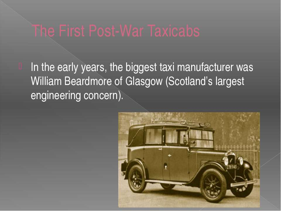The First Post-War Taxicabs In the early years, the biggest taxi manufacturer...