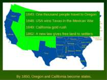 By 1850, Oregon and California become states. 1843: One thousand people trave...