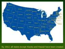 By 1912, all states except Alaska and Hawaii have been created.
