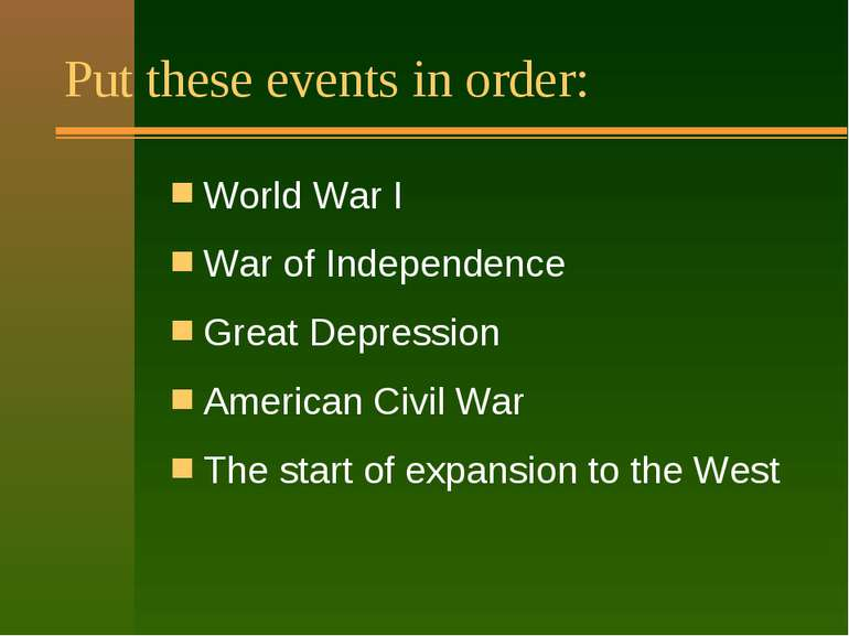 Put these events in order: World War I War of Independence Great Depression A...