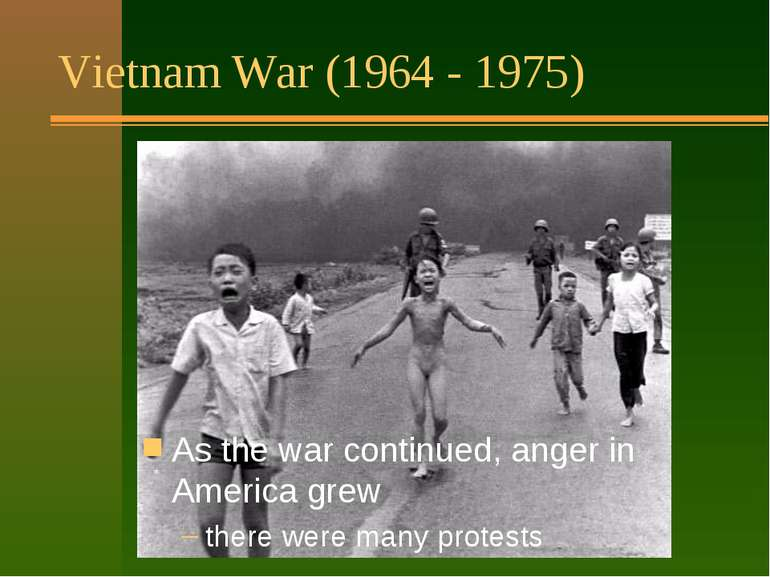 Vietnam War (1964 - 1975) Had a big effect on people: it lasted a long time (...