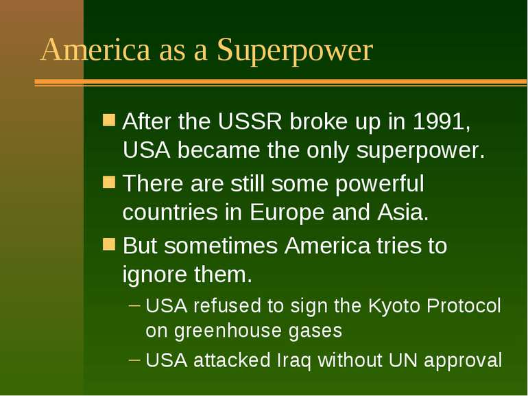 America as a Superpower After the USSR broke up in 1991, USA became the only ...
