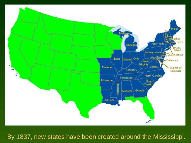 By 1837, new states have been created around the Mississippi.