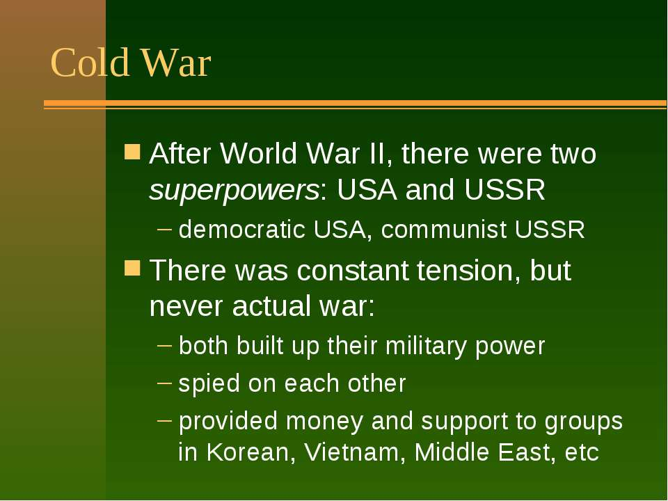 Cold War After World War II, there were two superpowers: USA and USSR democra...