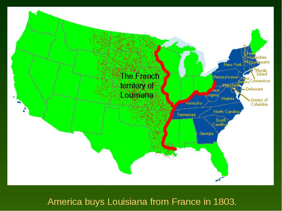 America buys Louisiana from France in 1803.