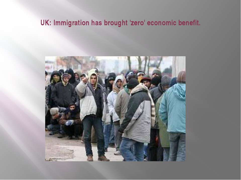UK:Immigrationhas brought 'zero' economic benefit.