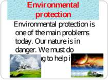 Environmental protection Environmental protection is one of the main problems...