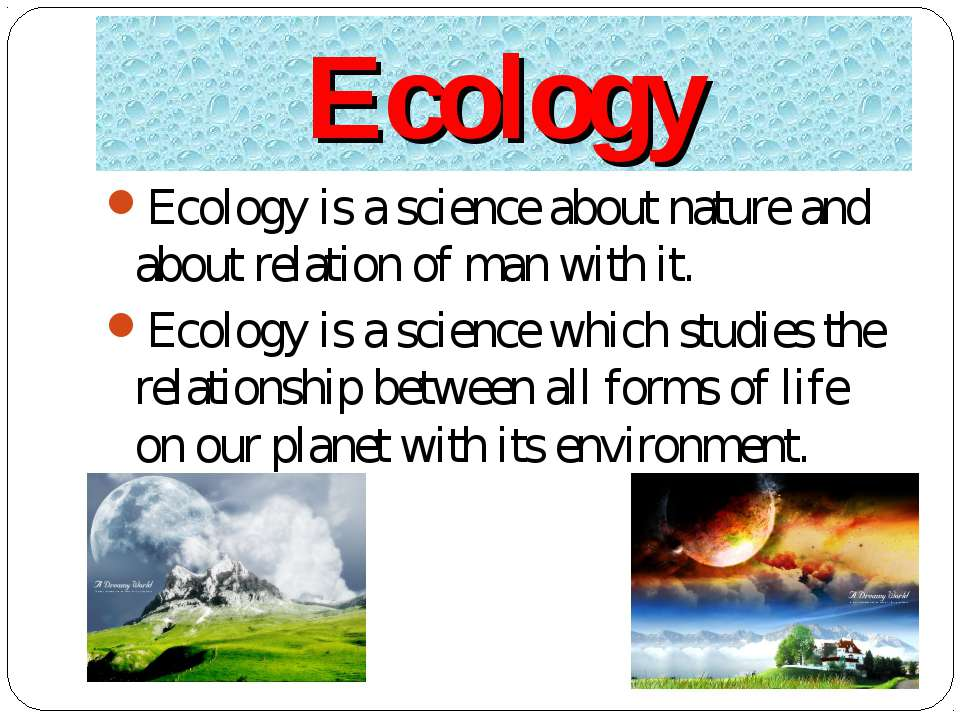 Ecology Ecology is a science about nature and about relation of man with it. ...