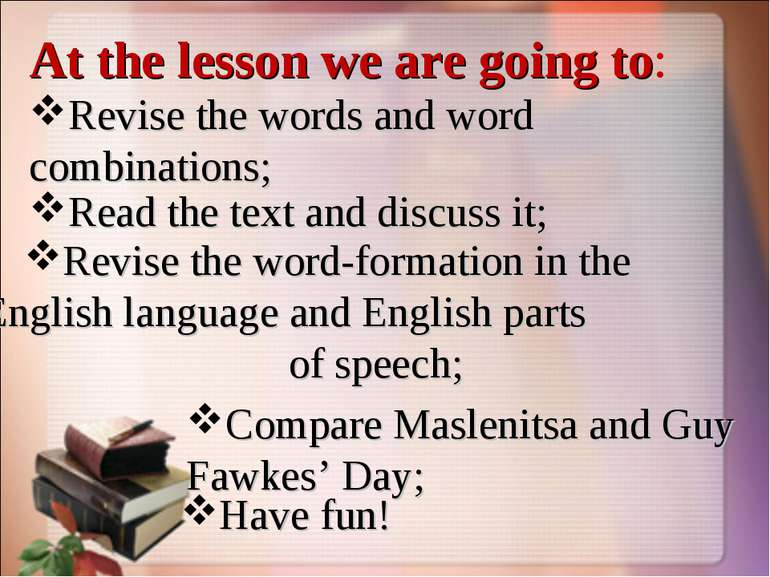 At the lesson we are going to: Revise the words and word combinations; Read t...