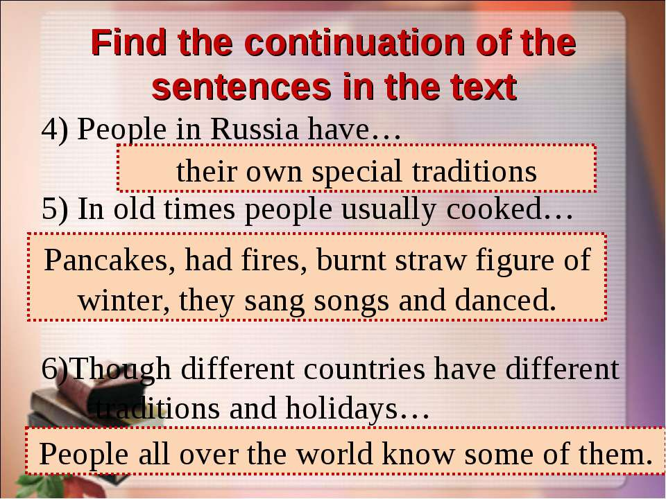 Find the continuation of the sentences in the text 4) People in Russia have… ...
