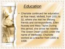 Education Charlotte continued her education at Roe Head, Mirfield, from 1831 ...
