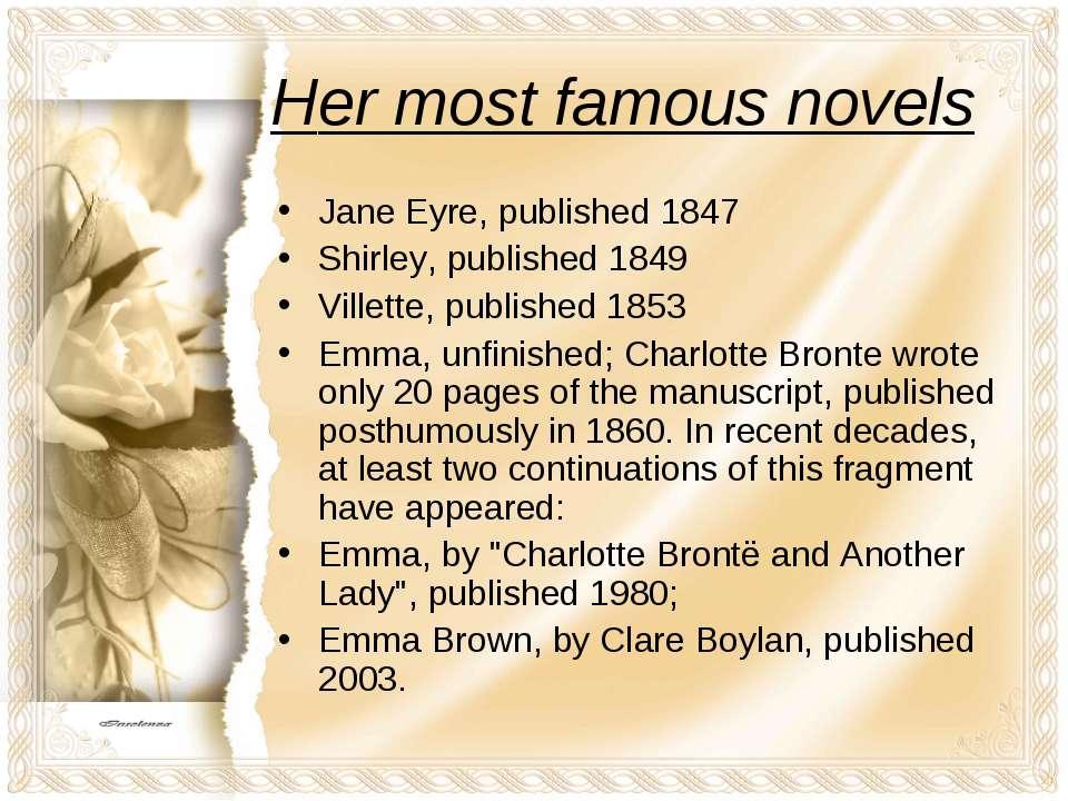 Her most famous novels Jane Eyre, published 1847 Shirley, published 1849 Vill...
