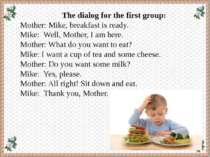 The dialog for the first group: Mother: Mike, breakfast is ready. Mike: Well,...