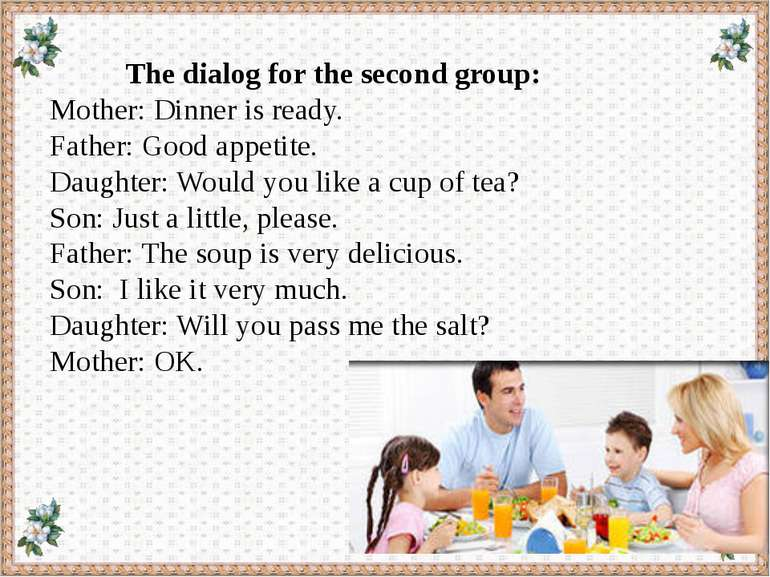 The dialog for the second group: Mother: Dinner is ready. Father: Good appeti...