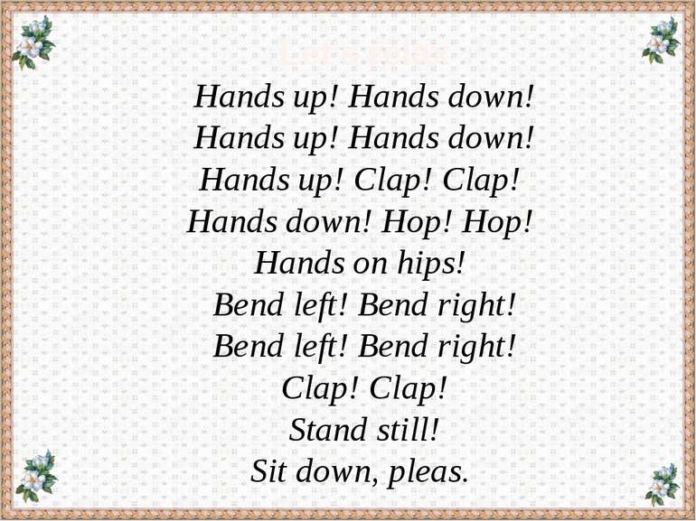 Let's relax Hands up! Hands down! Hands up! Hands down! Hands up! Clap! Clap!...