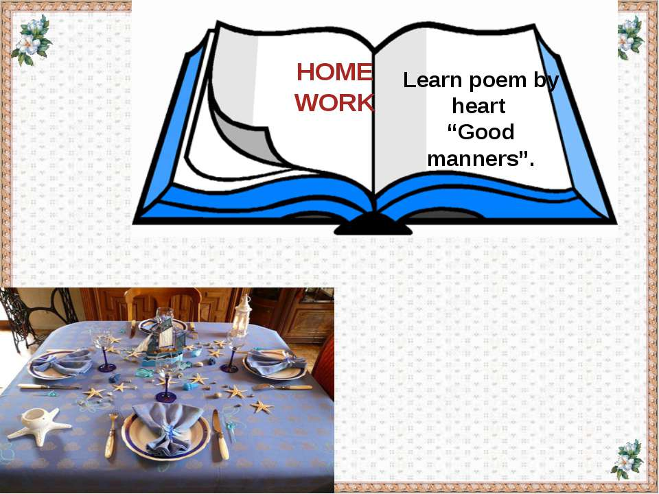 "HOME WORK Learn poem by heart ""Good manners""."