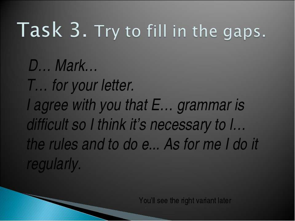 D… Mark… T… for your letter. I agree with you that E… grammar is difficult so...