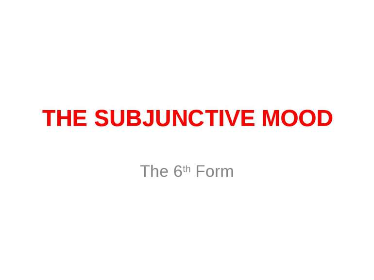 THE SUBJUNCTIVE MOOD The 6th Form