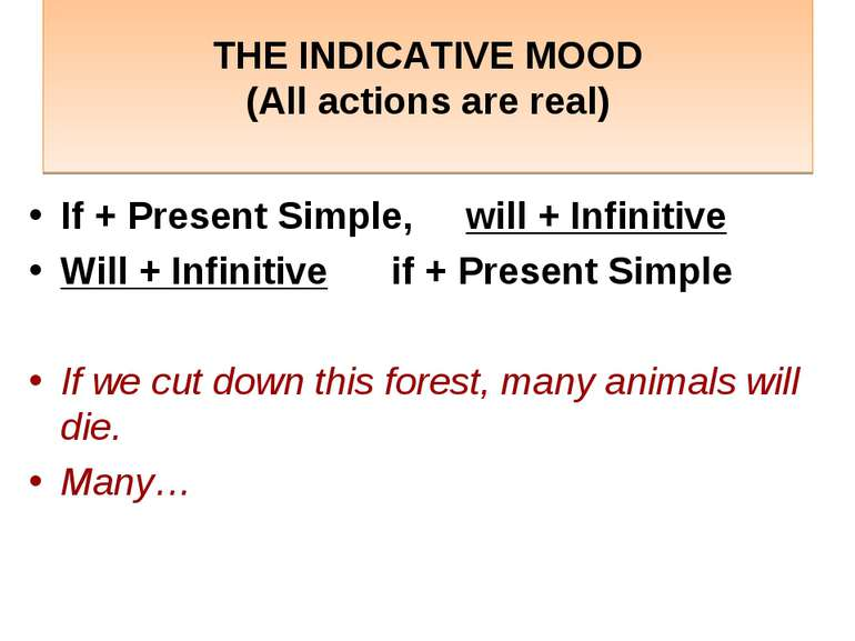 THE INDICATIVE MOOD (All actions are real) If + Present Simple, will + Infini...