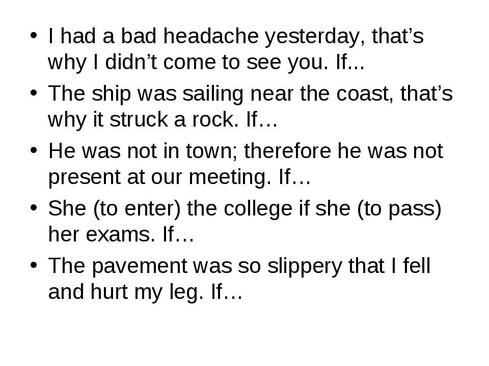 I had a bad headache yesterday, that's why I didn't come to see you. If... Th...