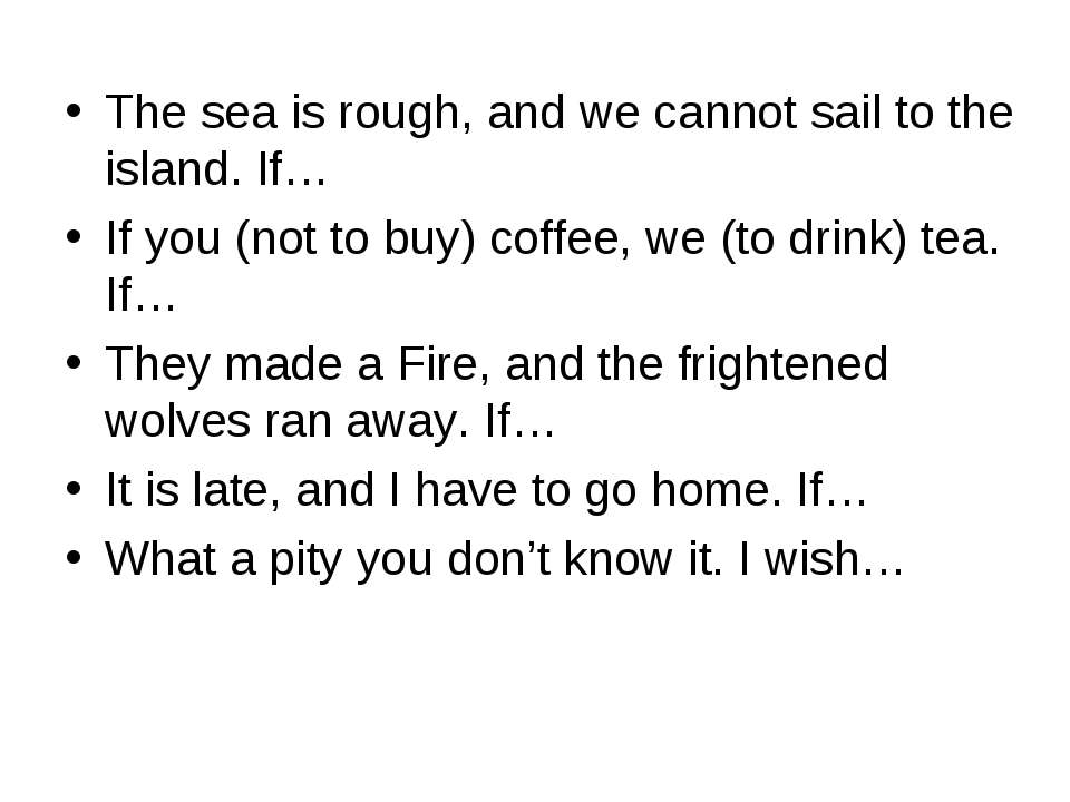 The sea is rough, and we cannot sail to the island. If… If you (not to buy) c...