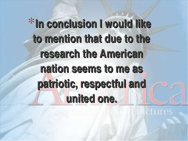 In conclusion I would like to mention that due to the research the American n...