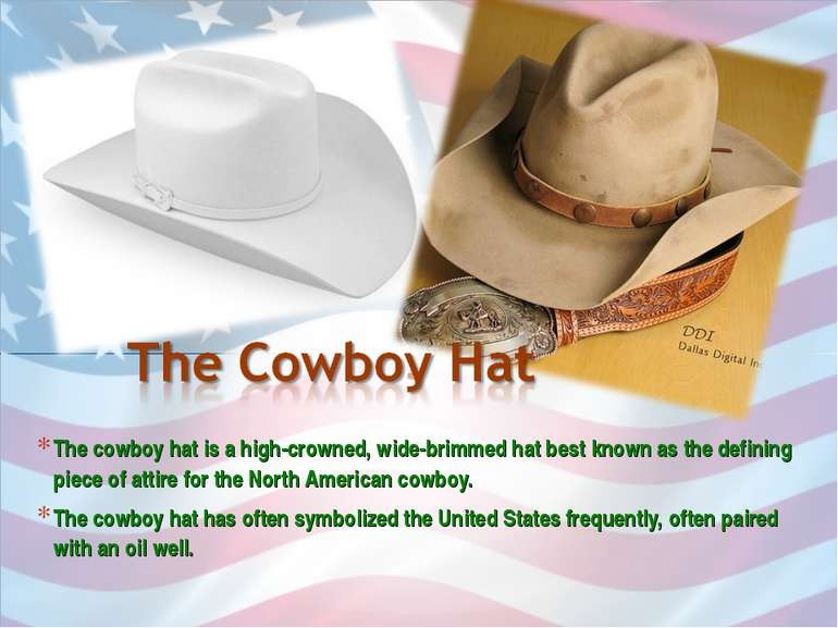 The cowboy hat is a high-crowned, wide-brimmed hat best known as the defining...