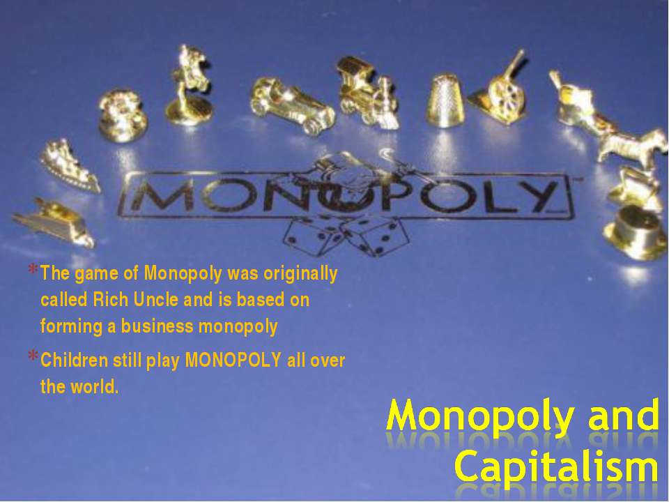 The game of Monopoly was originally called Rich Uncle and is based on forming...