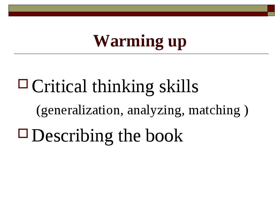 Warming up Critical thinking skills (generalization, analyzing, matching ) De...