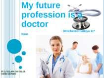 FULFILLED: NATALIA DEMCHENKO My future profession is a doctor Dtmchenko Natal...