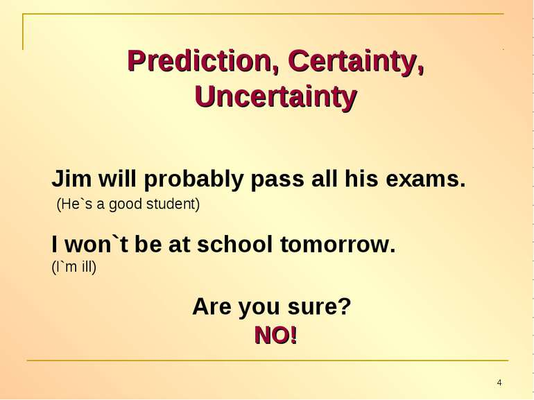 Prediction, Certainty, Uncertainty Jim will probably pass all his exams. (He`...