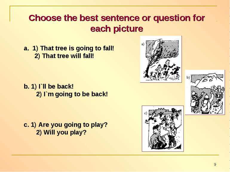 Choose the best sentence or question for each picture 1) That tree is going t...