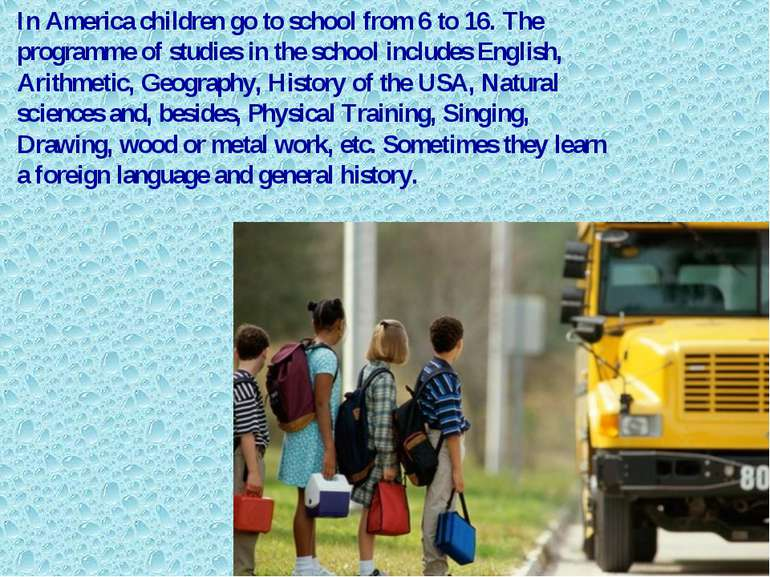 In America children go to school from 6 to 16. The programme of studies in th...
