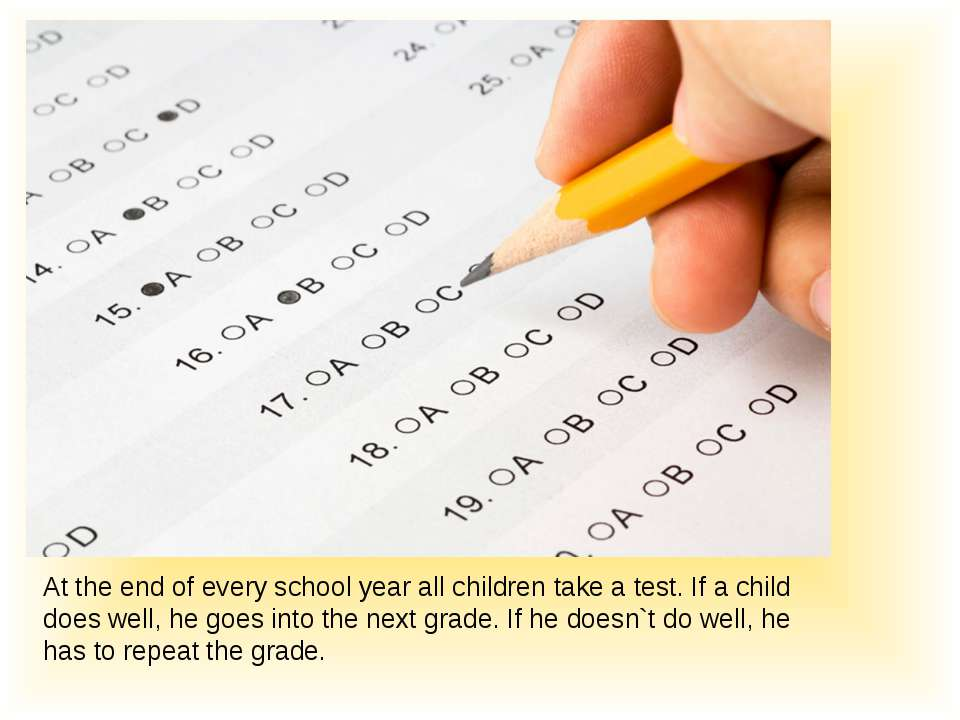 At the end of every school year all children take a test. If a child does wel...