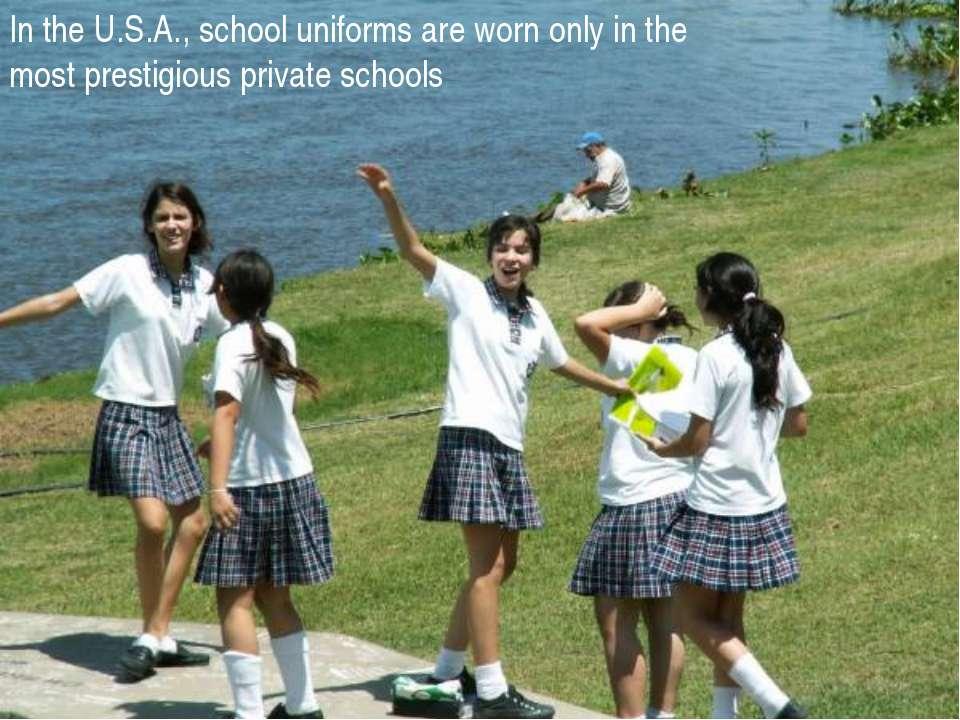 In the U.S.A.,school uniformsare worn onlyin the mostprestigious private...