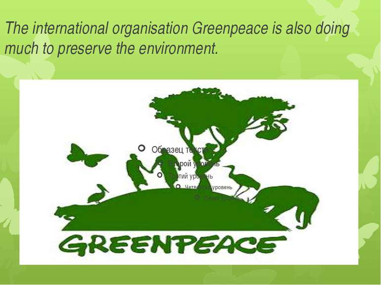 The international organisation Greenpeace is also doing much to preserve the ...
