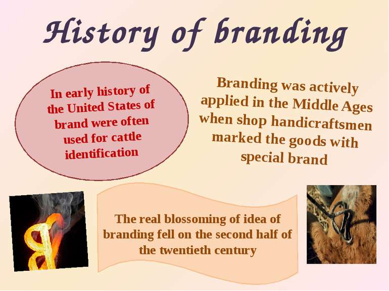 History of branding Brandingwas actively applied in the Middle Ages when sho...