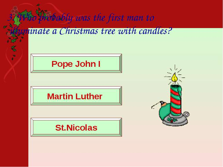 3. Who probably was the first man to illuminate a Christmas tree with candles...