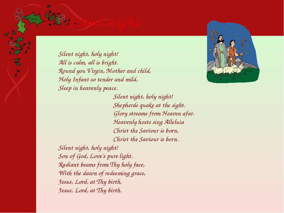 Silent night, holy night! All is calm, all is bright. Round you Virgin, Mothe...