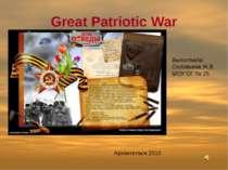 Great Patriotic War Выполнила: Соловьева Ж.В. МОУ ОГ № 25 Архангельск 2010