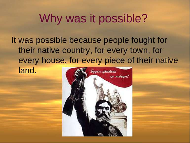 Why was it possible? It was possible because people fought for their native c...
