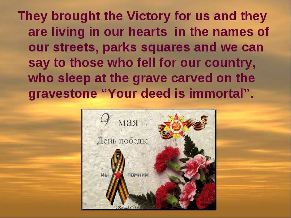 They brought the Victory for us and they are living in our hearts in the name...