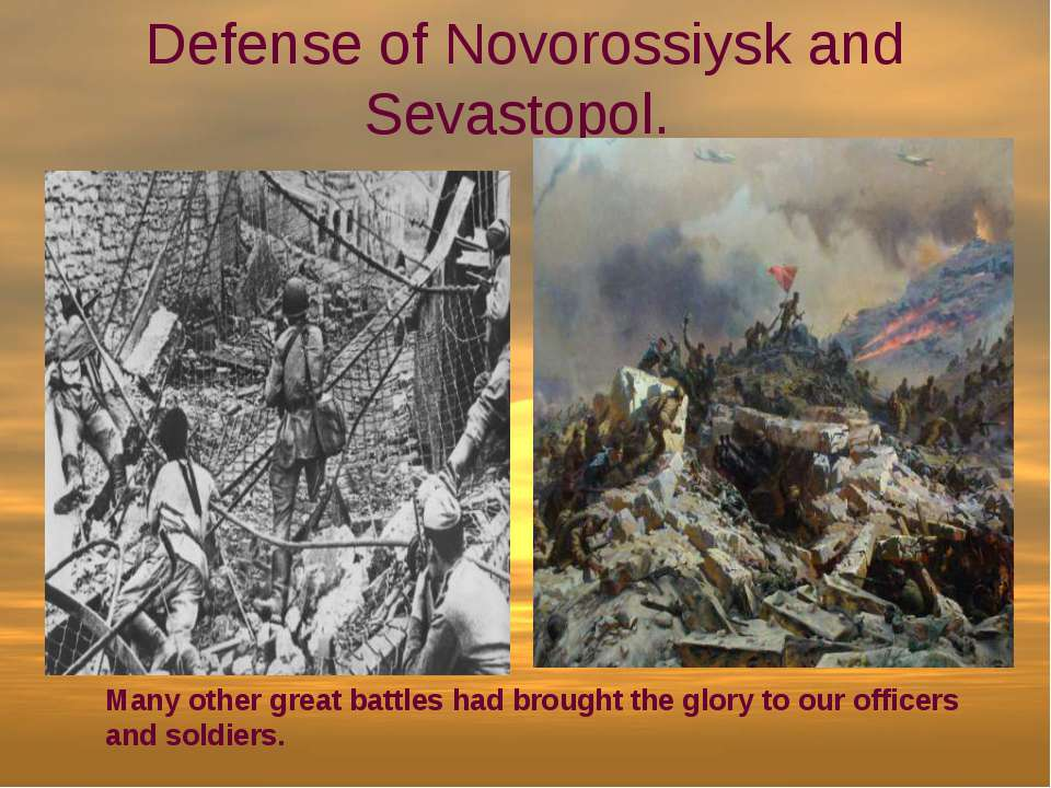 Defense of Novorossiysk and Sevastopol. Many other great battles had brought ...
