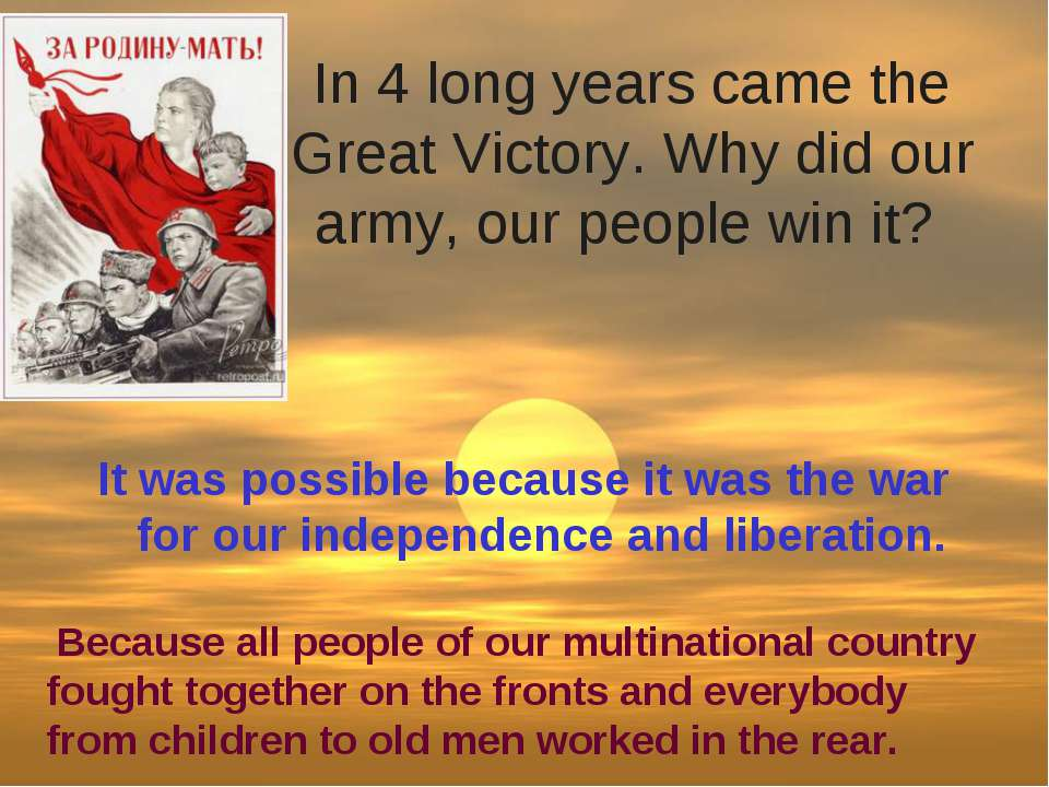 In 4 long years came the Great Victory. Why did our army, our people win it? ...