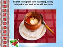 Borshch-cabbage and beets based soup, usually with pork or beef meat, served ...