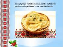 Varenyky-large stuffed dumplings, can be stuffed with potatoes, cottage chees...