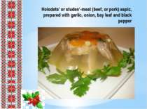 Holodets' or studen'-meat (beef, or pork) aspic, prepared with garlic, onion,...